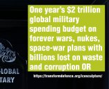One year's $2 trillion global military spending budget on forever wars, nukes, space-war plans with billions lost on waste and corruption OR