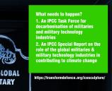 What needs to happen? 1. An IPCC Task Force for decarbonisation of militaries and military technology industries 2. An IPCC Special Report on the role of the global militaries & military technology industries in contributing to climate change
