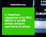 3. Compulsory submissions to the IPCC/UNFCCC of full GHG military emissions reporting by all nations